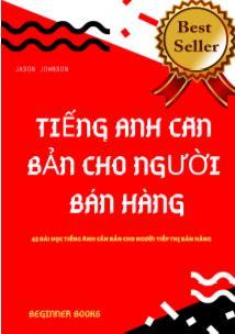Tiếng Anh căn bản cho người bán hàng - 43 bài học tiếng Anh căn bản cho người tiếp thị bán hàng